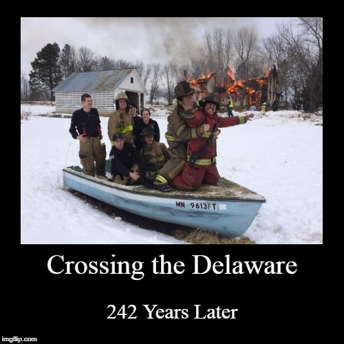 Crossing the Delaware | 242 Years Later | image tagged in demotivationals,history | made w/ Imgflip demotivational maker