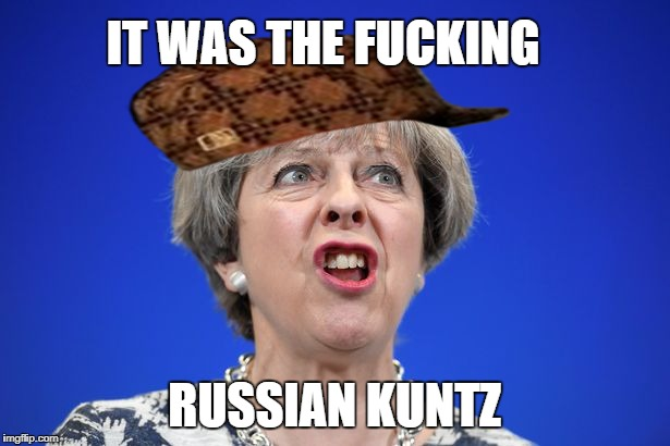 Teresa May Is not Official, Lies & PP | IT WAS THE F**KING RUSSIAN KUNTZ | image tagged in cunt,scumbag,russia,politics,teresa may,manipulation | made w/ Imgflip meme maker