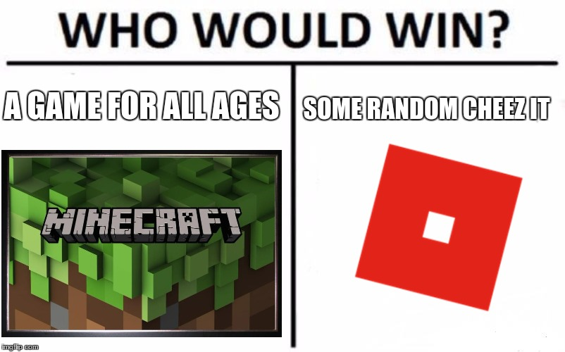 Who Would Win? | A GAME FOR ALL AGES SOME RANDOM CHEEZ IT | image tagged in memes,who would win | made w/ Imgflip meme maker