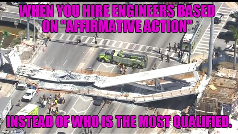 "PC is literally destroying the world. | WHEN YOU HIRE ENGINEERS BASED ON ""AFFIRMATIVE ACTION"" INSTEAD OF WHO IS THE MOST QUALIFIED. 