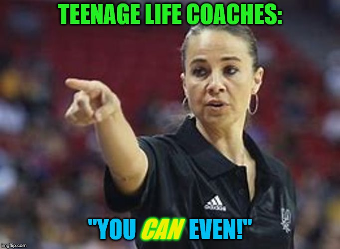 "TEENAGE LIFE COACHES: ""YOU            EVEN!"" CAN 