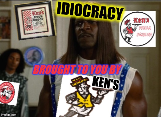 KEN'S IDIOCRACY BROUGHT TO YOU BY | made w/ Imgflip meme maker