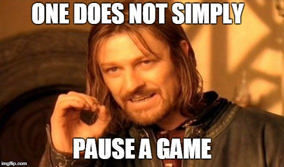 One Does Not Simply Meme | ONE DOES NOT SIMPLY PAUSE A GAME | image tagged in memes,one does not simply | made w/ Imgflip meme maker