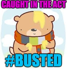 busted | CAUGHT IN THE ACT #BUSTED | image tagged in winnie the pooh | made w/ Imgflip meme maker