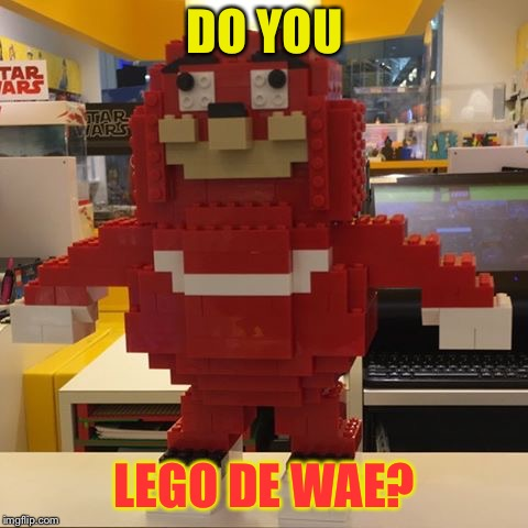 DO YOU LEGO DE WAE? | image tagged in memes,lego,de wae | made w/ Imgflip meme maker