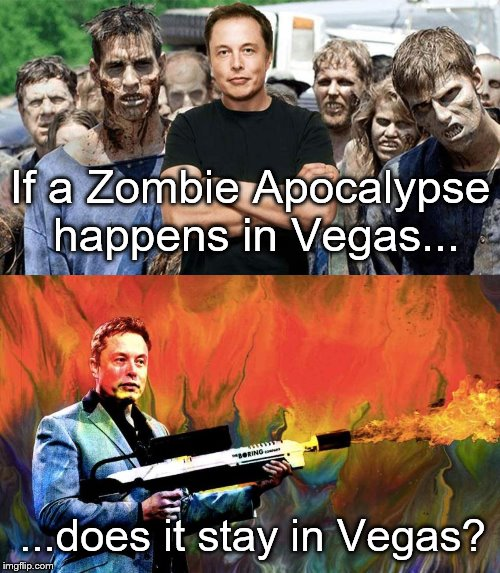 Elon Musk Zombie Apocalypse | If a Zombie Apocalypse happens in Vegas... ...does it stay in Vegas? | image tagged in elon musk,zombies,zombie apocalypse | made w/ Imgflip meme maker