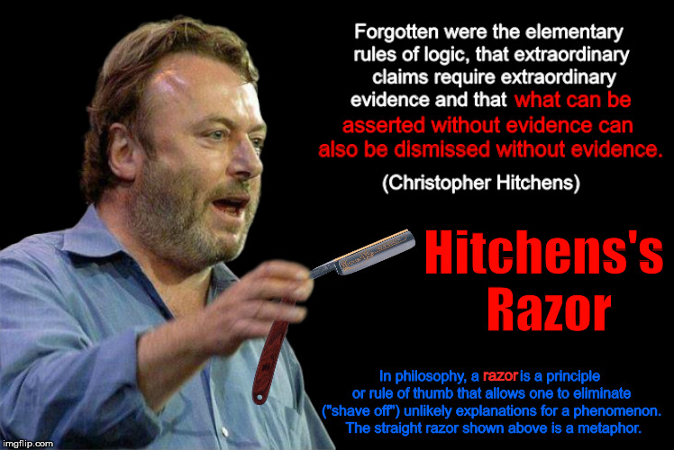 Hitchens's Razor (An Epistemological Razor) | image tagged in hitchens's razor,hitchens' razor,christopher hitchens,hitchens,razor,memes | made w/ Imgflip meme maker