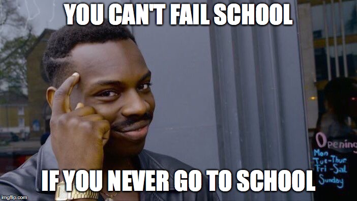 Roll Safe Think About It Meme | YOU CAN'T FAIL SCHOOL IF YOU NEVER GO TO SCHOOL | image tagged in memes,roll safe think about it | made w/ Imgflip meme maker