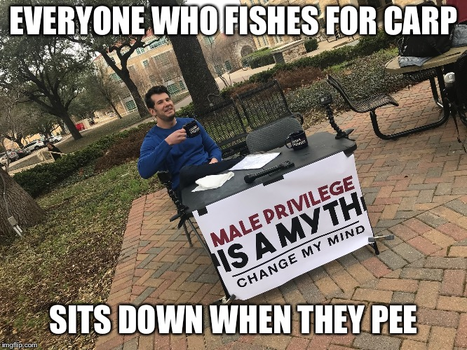 EVERYONE WHO FISHES FOR CARP SITS DOWN WHEN THEY PEE | image tagged in fishing | made w/ Imgflip meme maker