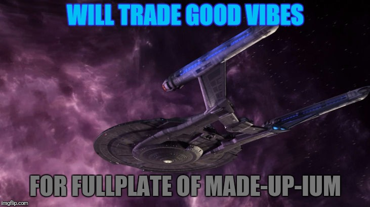 WILL TRADE GOOD VIBES FOR FULLPLATE OF MADE-UP-IUM | made w/ Imgflip meme maker