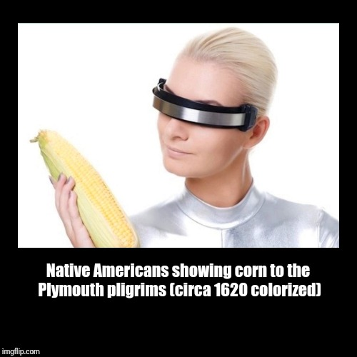 Native Americans showing corn to the Plymouth pligrims (circa 1620 colorized) | | image tagged in funny,demotivationals | made w/ Imgflip demotivational maker