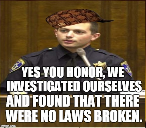 YES YOU HONOR, WE INVESTIGATED OURSELVES AND FOUND THAT THERE WERE NO LAWS BROKEN. | made w/ Imgflip meme maker
