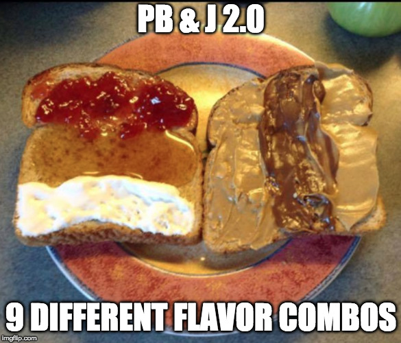 Add bacon and even more flavor!! |  PB & J 2.0; 9 DIFFERENT FLAVOR COMBOS | image tagged in pbj,peanut butter,jelly,bacon | made w/ Imgflip meme maker