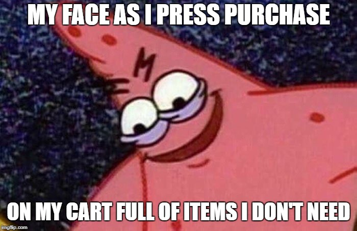 My wallet hates me | MY FACE AS I PRESS PURCHASE ON MY CART FULL OF ITEMS I DON'T NEED | image tagged in evil patrick,spending,money,bank account,amazon | made w/ Imgflip meme maker