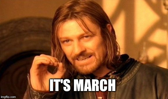 One Does Not Simply Meme | IT'S MARCH | image tagged in memes,one does not simply | made w/ Imgflip meme maker
