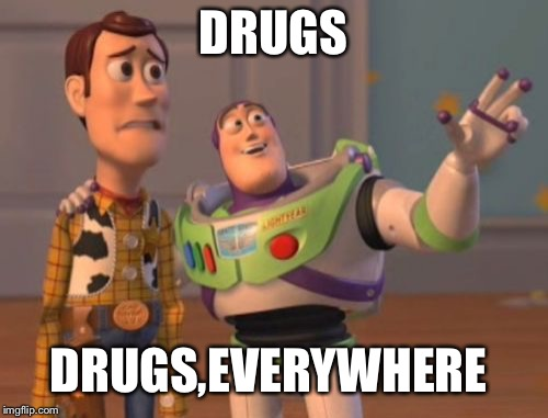 X, X Everywhere Meme | DRUGS DRUGS,EVERYWHERE | image tagged in memes,x,x everywhere,x x everywhere | made w/ Imgflip meme maker