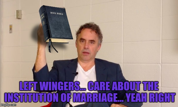 LEFT WINGERS... CARE ABOUT THE INSTITUTION OF MARRIAGE... YEAH RIGHT | made w/ Imgflip meme maker