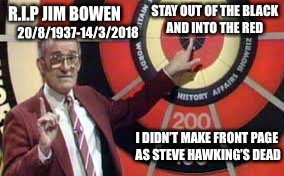 Super smashing great ! | R.I.P JIM BOWEN 20/8/1937-14/3/2018 | image tagged in stephen hawking,memes,tv,tv show,uk | made w/ Imgflip meme maker