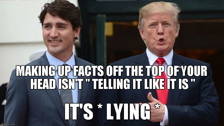 "MAKING UP FACTS OFF THE TOP OF YOUR HEAD ISN'T "" TELLING IT LIKE IT IS "" IT'S * LYING * 
