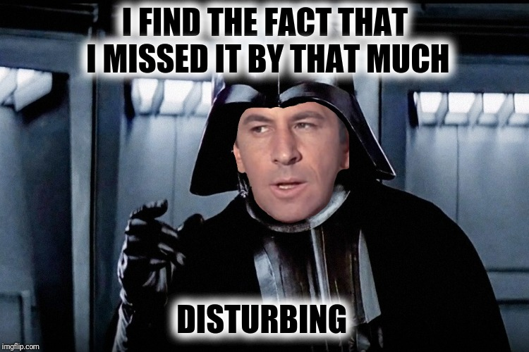 Smart Vader  | I FIND THE FACT THAT I MISSED IT BY THAT MUCH DISTURBING | image tagged in maxwell smart,star wars,darth vader,missed it by that much | made w/ Imgflip meme maker