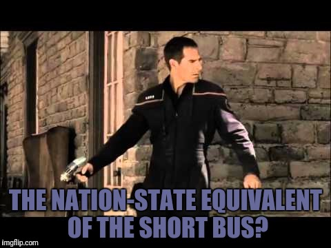 THE NATION-STATE EQUIVALENT OF THE SHORT BUS? | made w/ Imgflip meme maker