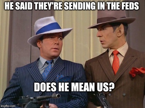HE SAID THEY'RE SENDING IN THE FEDS DOES HE MEAN US? | made w/ Imgflip meme maker
