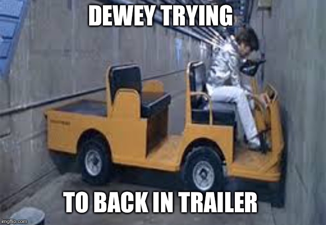 DEWEY TRYING TO BACK IN TRAILER | image tagged in austin powers u turn | made w/ Imgflip meme maker