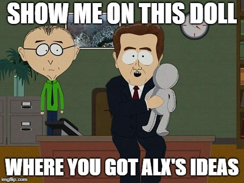 Show me on this doll | SHOW ME ON THIS DOLL WHERE YOU GOT ALX'S IDEAS | image tagged in show me on this doll | made w/ Imgflip meme maker