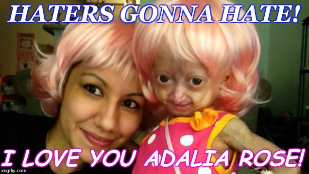 How I Know Angels Exist! | HATERS GONNA HATE! I LOVE YOU ADALIA ROSE! | image tagged in adalia rose,spread love,not hate | made w/ Imgflip meme maker