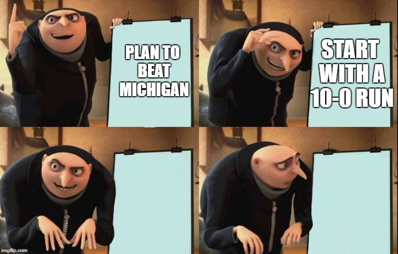 Despicable Me Diabolical Plan Gru Template | START WITH A 10-0 RUN PLAN TO BEAT MICHIGAN | image tagged in despicable me diabolical plan gru template | made w/ Imgflip meme maker