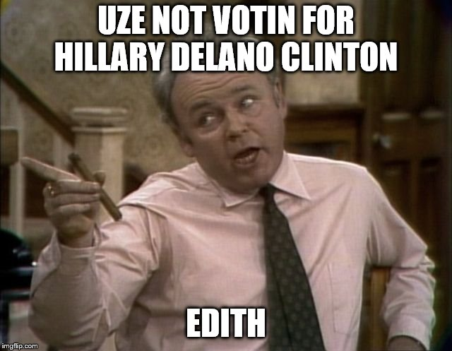 UZE NOT VOTIN FOR HILLARY DELANO CLINTON EDITH | made w/ Imgflip meme maker
