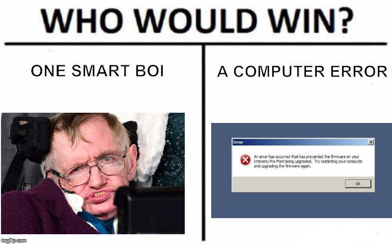 Who Would Win? Meme | ONE SMART BOI A COMPUTER ERROR | image tagged in memes,who would win | made w/ Imgflip meme maker