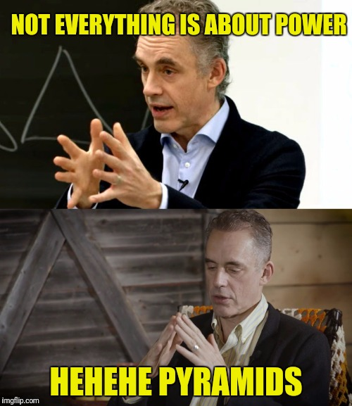 NOT EVERYTHING IS ABOUT POWER HEHEHE PYRAMIDS | made w/ Imgflip meme maker