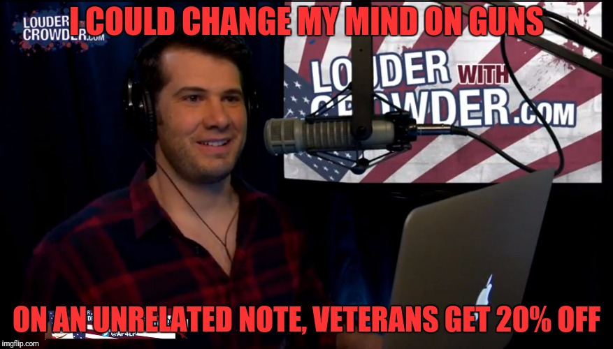 I COULD CHANGE MY MIND ON GUNS ON AN UNRELATED NOTE, VETERANS GET 20% OFF | made w/ Imgflip meme maker