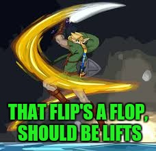 THAT FLIP'S A FLOP, SHOULD BE LIFTS | made w/ Imgflip meme maker