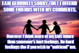 I AM GENUINELY SORRY THAT I OFFEND SOME FRIENDS WITH MY COMMENTS. However I think more of my kids future than someone's hurt feelings. No ha | image tagged in i do not care what you think | made w/ Imgflip meme maker