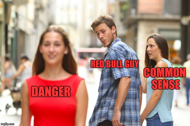 Distracted Boyfriend Meme | DANGER RED BULL GUY COMMON SENSE | image tagged in memes,distracted boyfriend | made w/ Imgflip meme maker