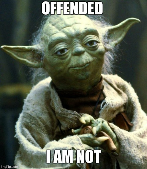 Star Wars Yoda Meme | OFFENDED I AM NOT | image tagged in memes,star wars yoda | made w/ Imgflip meme maker