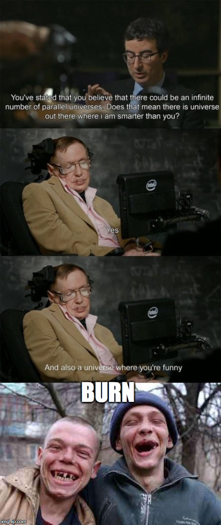 Don't mess with a genius | BURN | image tagged in stephen hawking,john oliver,humor,busted | made w/ Imgflip meme maker