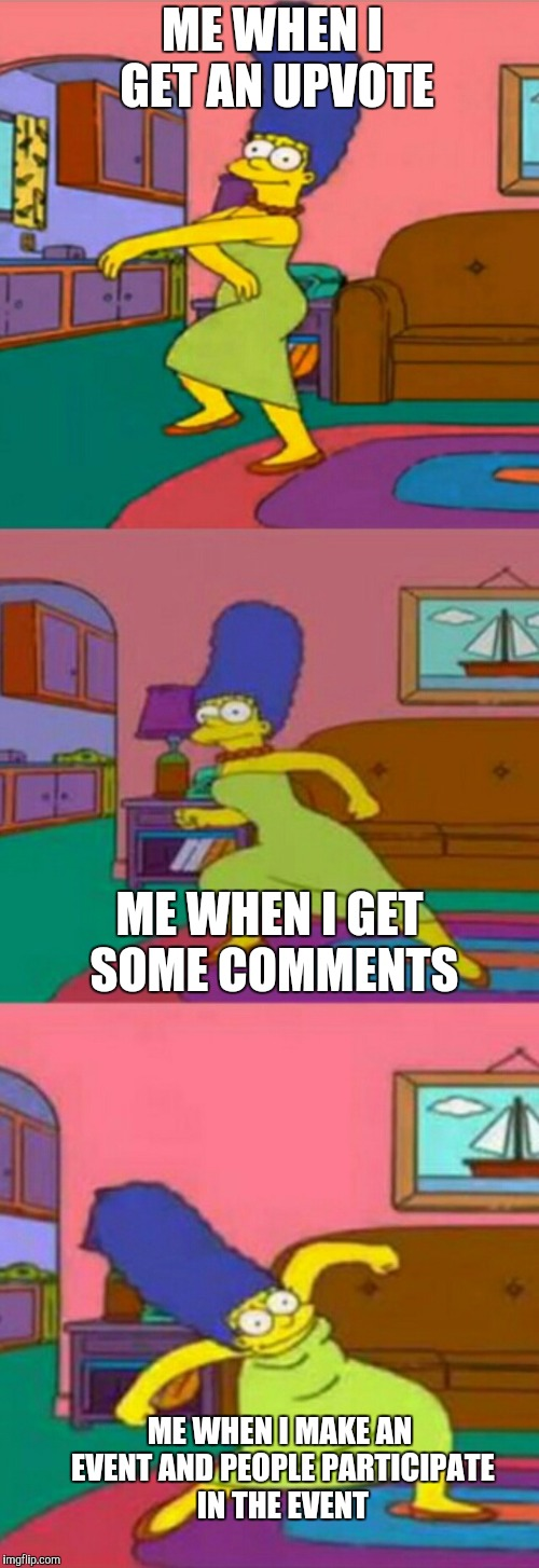Thank you for all the upvotes and comments!(The Simpsons Week, a W_w event) | ME WHEN I GET AN UPVOTE ME WHEN I GET SOME COMMENTS ME WHEN I MAKE AN EVENT AND PEOPLE PARTICIPATE IN THE EVENT | image tagged in marge simpson,the simpsons week,the simpsons,dashhopes,imgflip,giveuahint | made w/ Imgflip meme maker