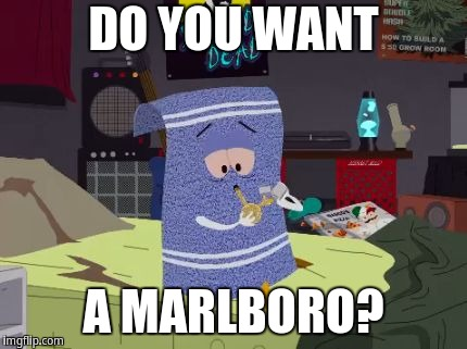 Do you want a Marlboro | DO YOU WANT A MARLBORO? | image tagged in towelie | made w/ Imgflip meme maker