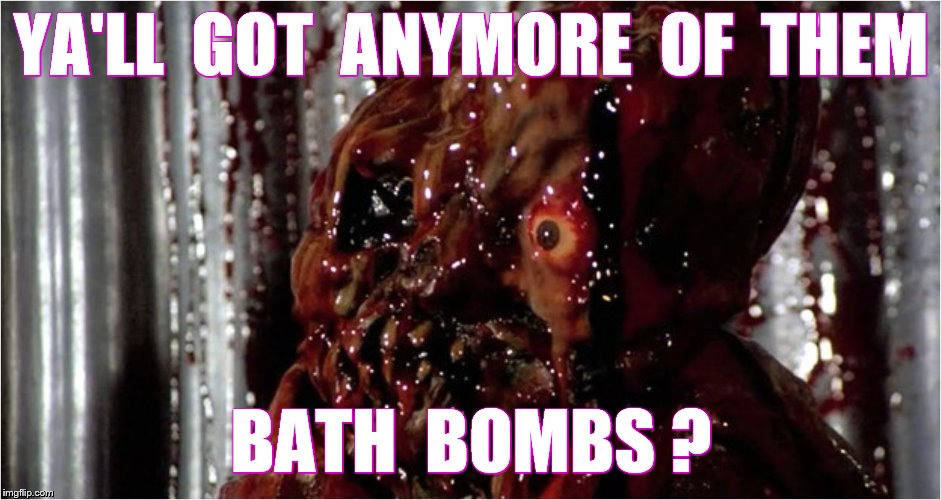 YA'LL  GOT  ANYMORE  OF  THEM BATH  BOMBS ? | made w/ Imgflip meme maker