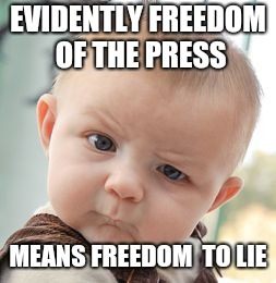 Skeptical Baby Meme | EVIDENTLY FREEDOM OF THE PRESS MEANS FREEDOM  TO LIE | image tagged in memes,skeptical baby | made w/ Imgflip meme maker