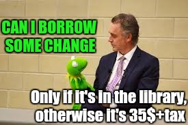 CAN I BORROW SOME CHANGE Only if it's in the library, otherwise it's 35$+tax | made w/ Imgflip meme maker