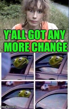 Y'ALL GOT ANY MORE CHANGE | made w/ Imgflip meme maker