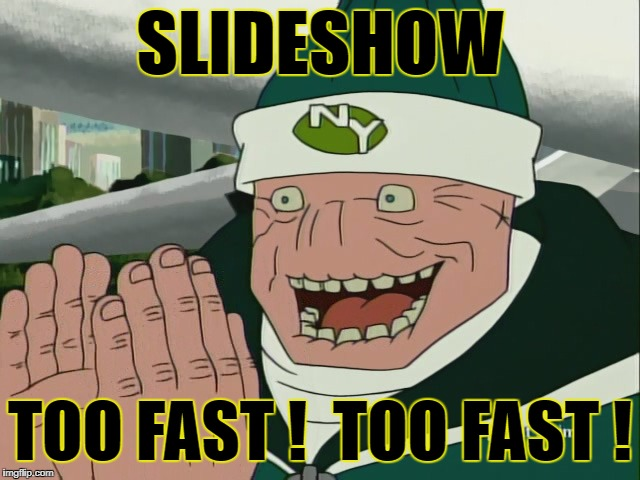 SLIDESHOW TOO FAST !  TOO FAST ! | made w/ Imgflip meme maker