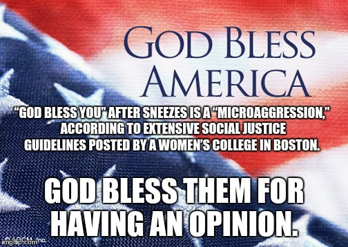 "God bless America | ""GOD BLESS YOU"" AFTER SNEEZES IS A ""MICROAGGRESSION,"" ACCORDING TO EXTENSIVE SOCIAL JUSTICE GUIDELINES POSTED BY A WOMEN'S COLLEGE IN BOSTON 