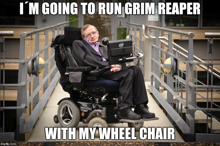 I´M GOING TO RUN GRIM REAPER WITH MY WHEEL CHAIR | made w/ Imgflip meme maker