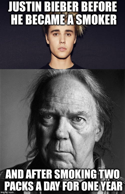 How Smoking Ages You! | JUSTIN BIEBER BEFORE HE BECAME A SMOKER AND AFTER SMOKING TWO PACKS A DAY FOR ONE YEAR | image tagged in justin bieber,neil young,humor,canadians,smoking | made w/ Imgflip meme maker