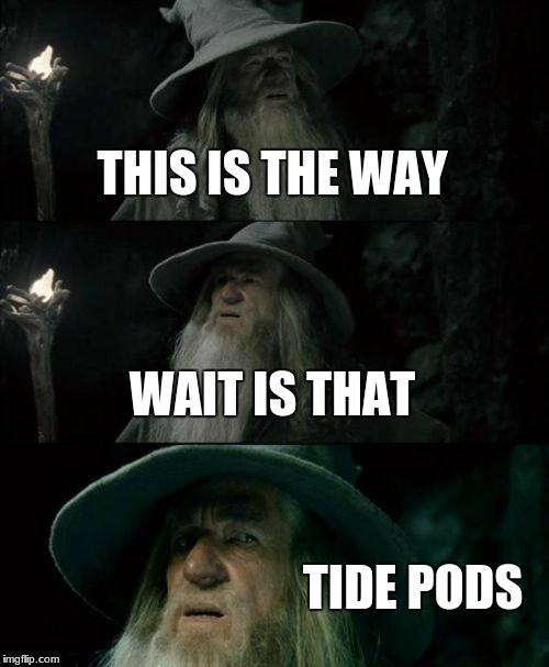 Confused Gandalf Meme | THIS IS THE WAY WAIT IS THAT TIDE PODS | image tagged in memes,confused gandalf | made w/ Imgflip meme maker